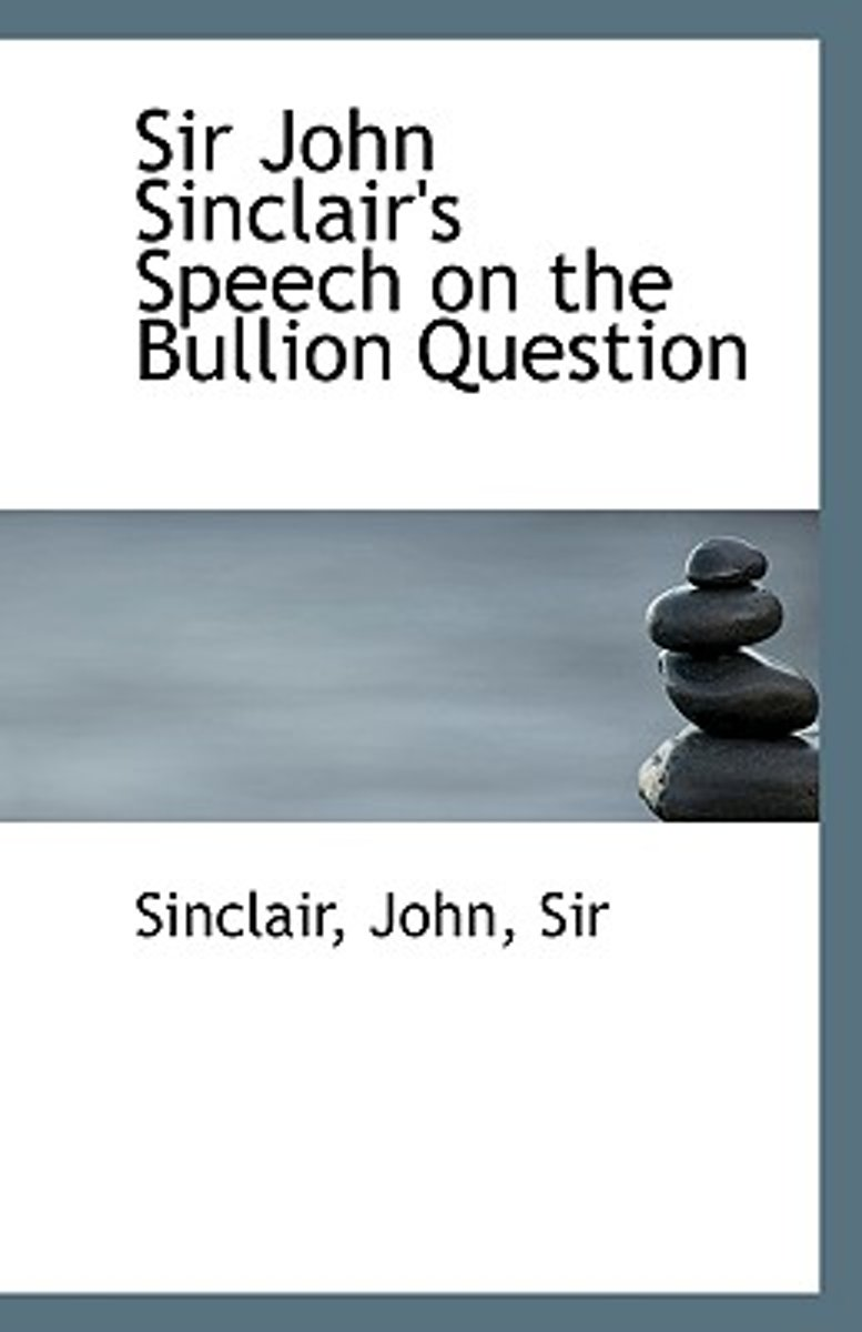 Sir John Sinclair's Speech on the Bullion Question