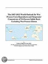 The 2007-2012 World Outlook for Wet Process Corn Byproducts and Steepwater Concentrate of 50-Percent Solids Basis Excluding Wet Process Gluten
