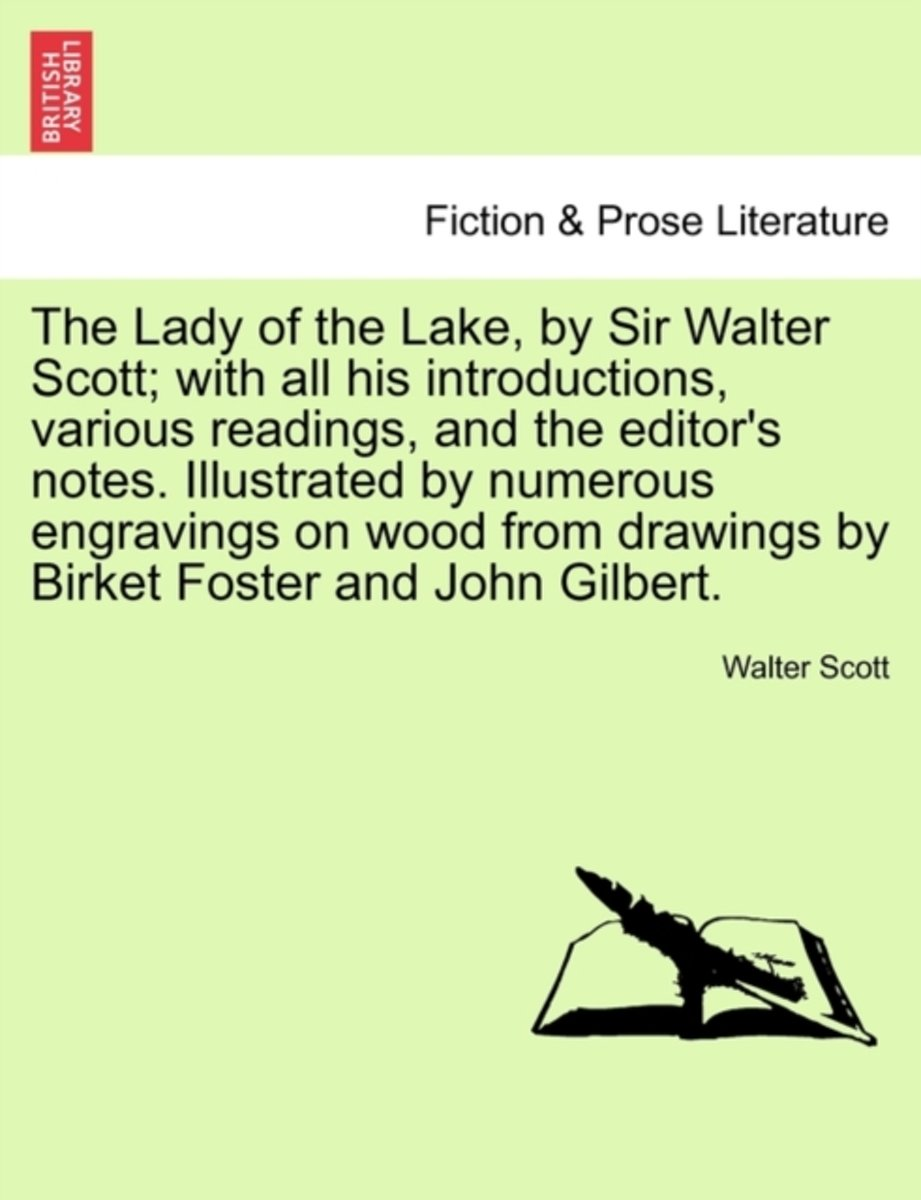 The Lady of the Lake, by Sir Walter Scott; With All His Introductions, Various Readings, and the Editor's Notes. Illustrated by Numerous Engravings on Wood from Drawings by Birket Foster and