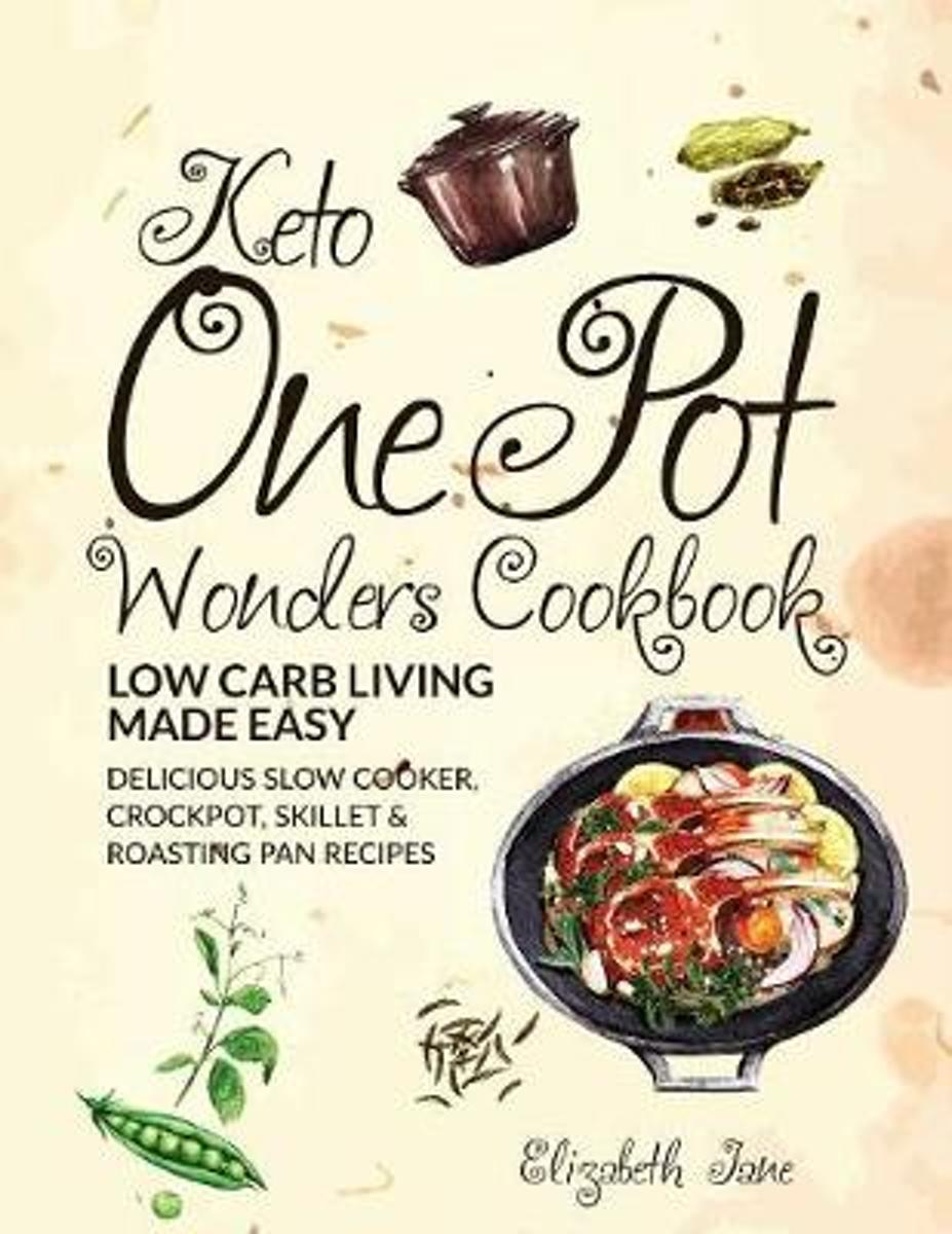Keto One Pot Wonders Cookbook Low Carb Living Made Easy