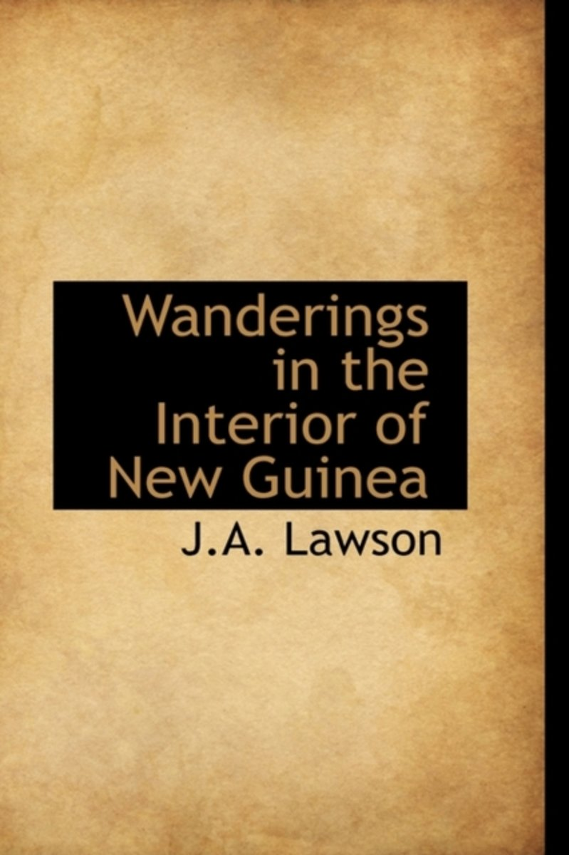 Wanderings in the Interior of New Guinea