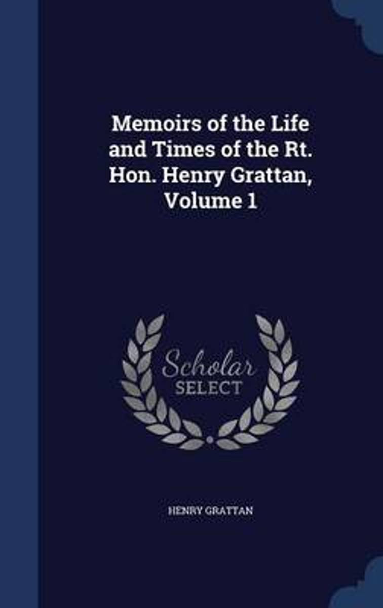 Memoirs of the Life and Times of the Rt. Hon. Henry Grattan; Volume 1