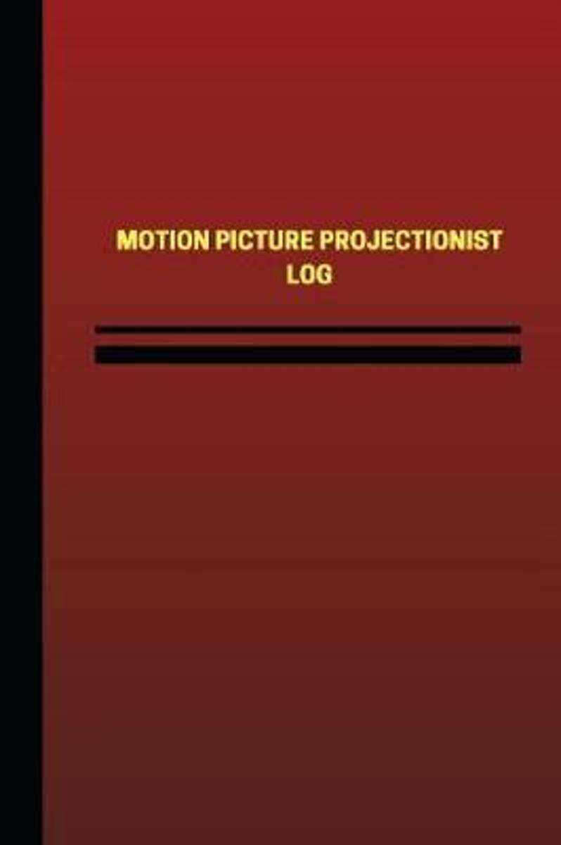 Motion Picture Projectionist Log (Logbook, Journal - 124 Pages, 6 X 9 Inches)
