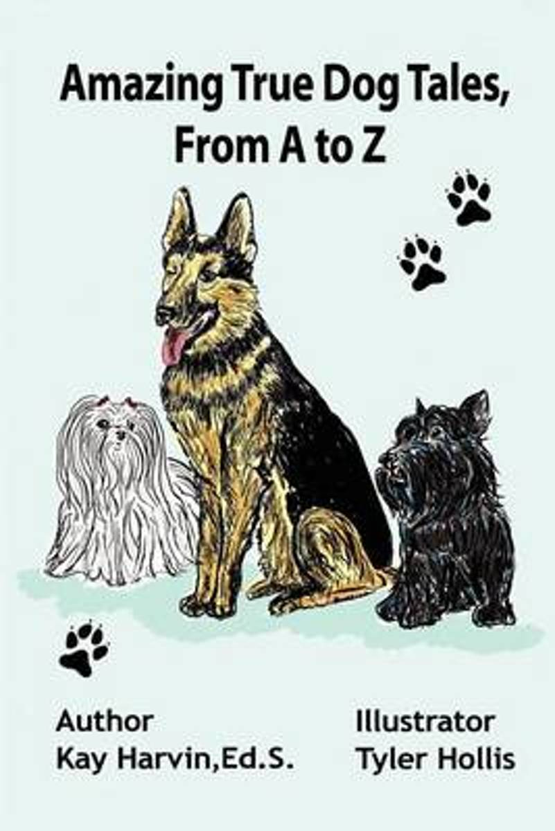 Amazing True Dog Tales, from A to Z