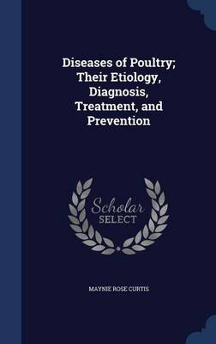 Diseases of Poultry; Their Etiology, Diagnosis, Treatment, and Prevention