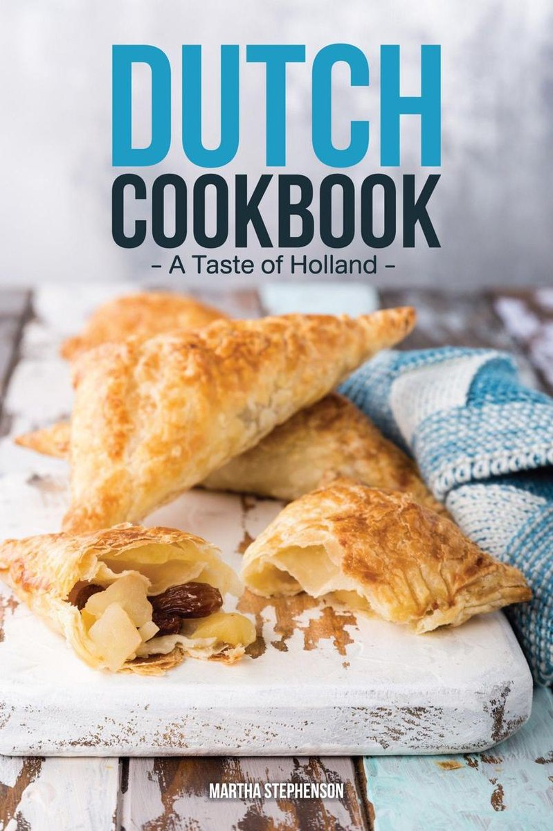 Dutch Cookbook: A Taste of Holland - Quick & Easy Dutch Recipes that Will Take You to Holland