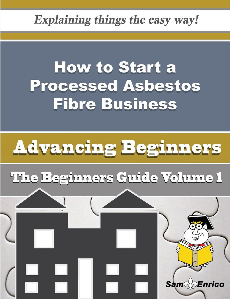 How to Start a Processed Asbestos Fibre Business (Beginners Guide)