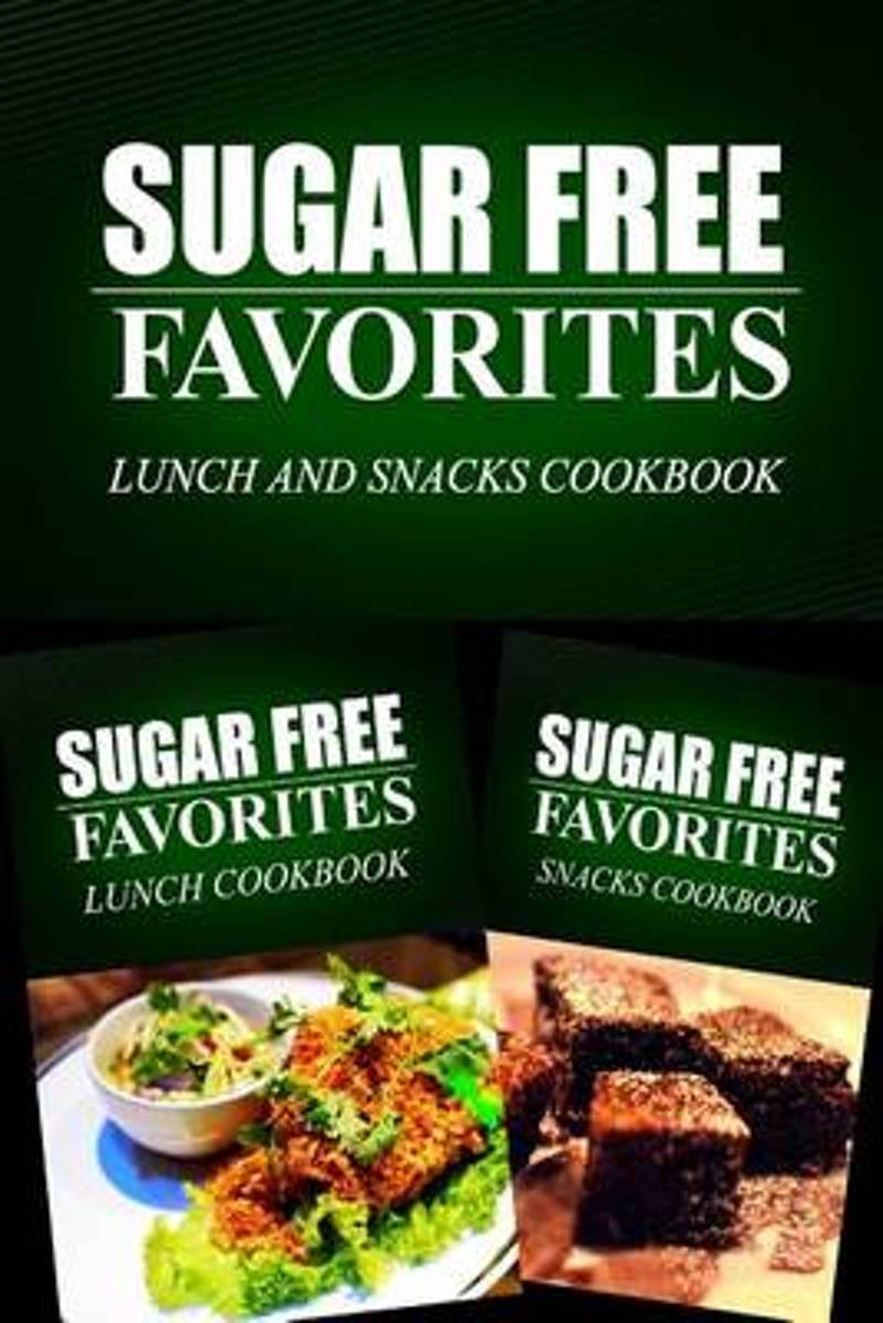 Sugar Free Favorites - Lunch and Snacks Cookbook