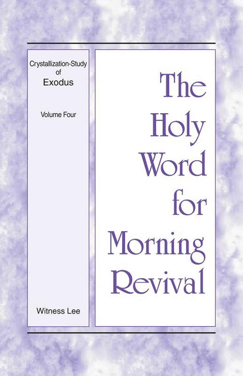 The Holy Word for Morning Revival - Crystallization-study of Exodus Volume 4