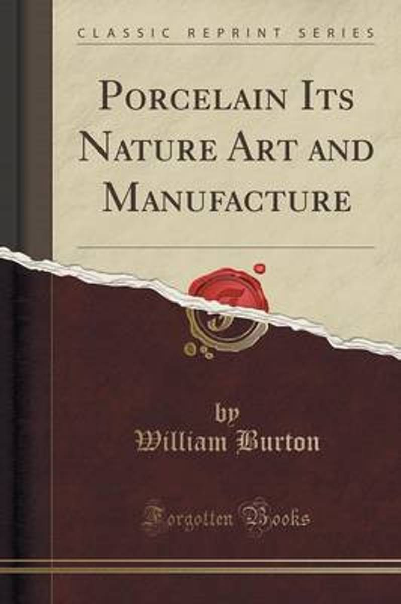 Porcelain Its Nature Art and Manufacture (Classic Reprint)