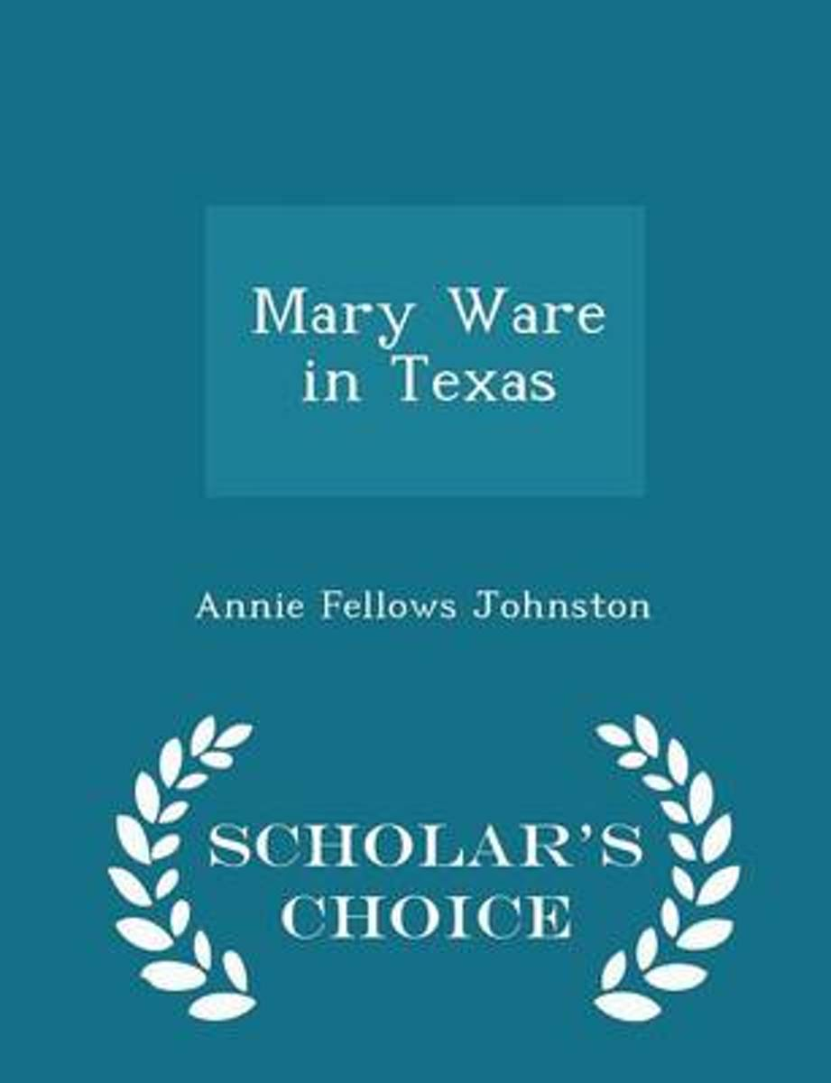 Mary Ware in Texas - Scholar's Choice Edition