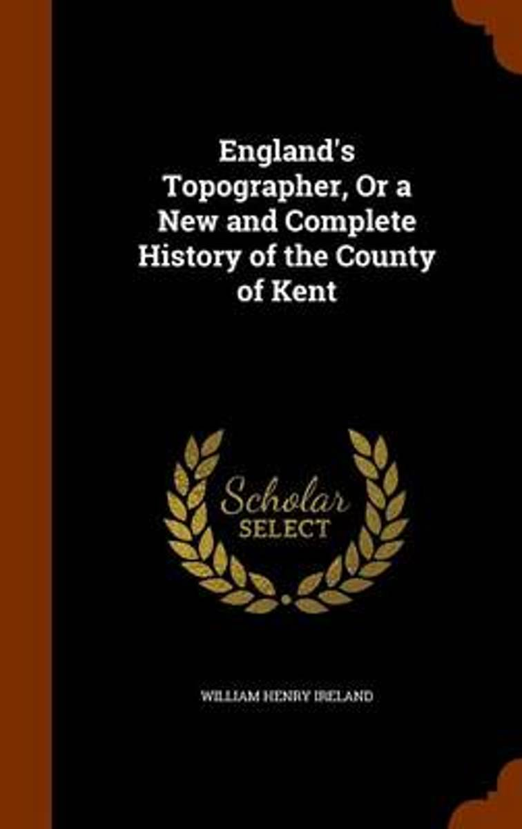 England's Topographer, or a New and Complete History of the County of Kent