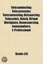 Telecommuting: Telecommuter, Outsourcing, Telecentre, Odesk, Virtual Workplace, Homesourcing, IVananywhere, E-Professional, Dimdim
