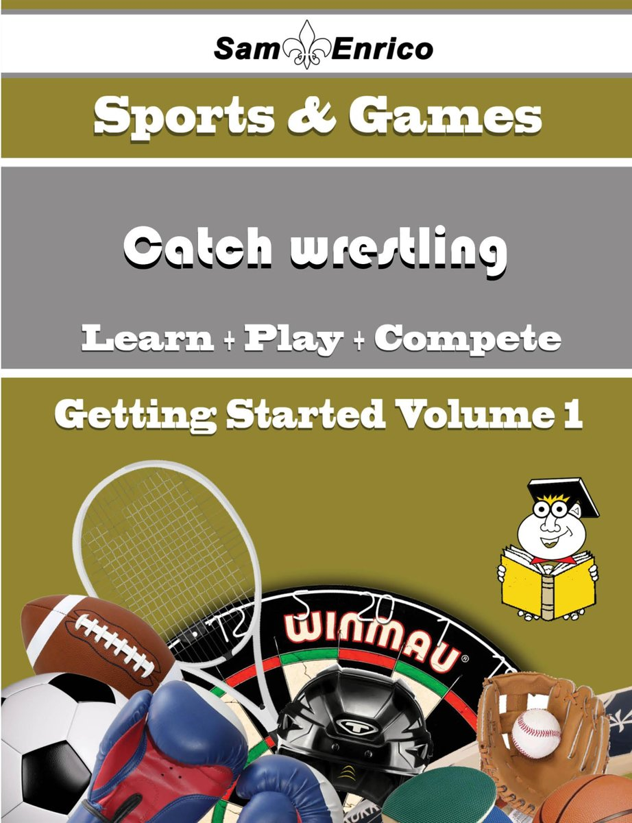 A Beginners Guide to Catch wrestling (Volume 1)