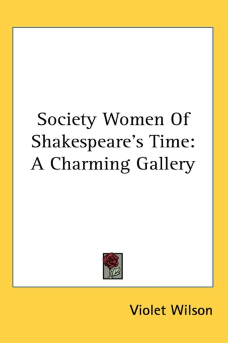 Society Women Of Shakespeare's Time: A C