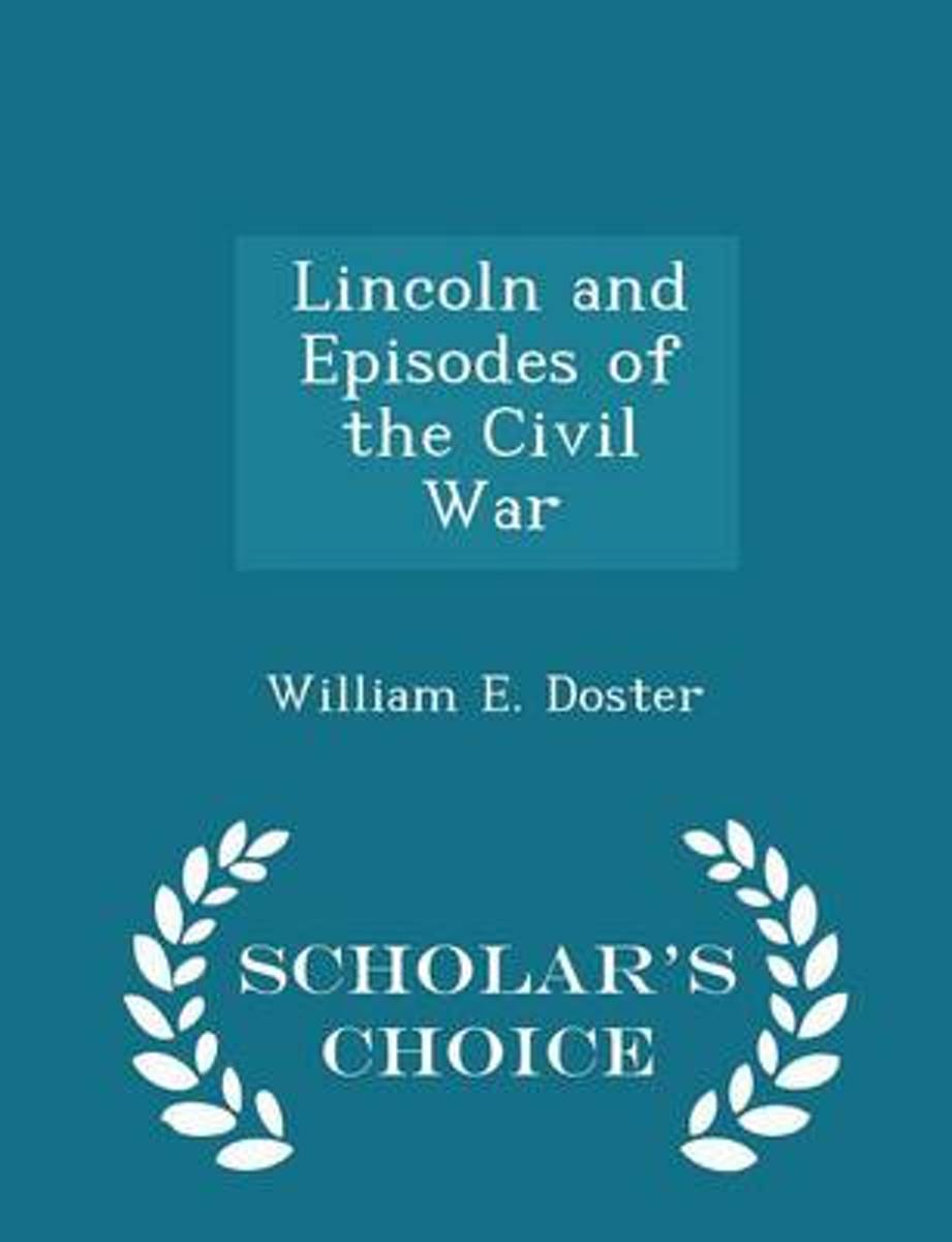 Lincoln and Episodes of the Civil War - Scholar's Choice Edition