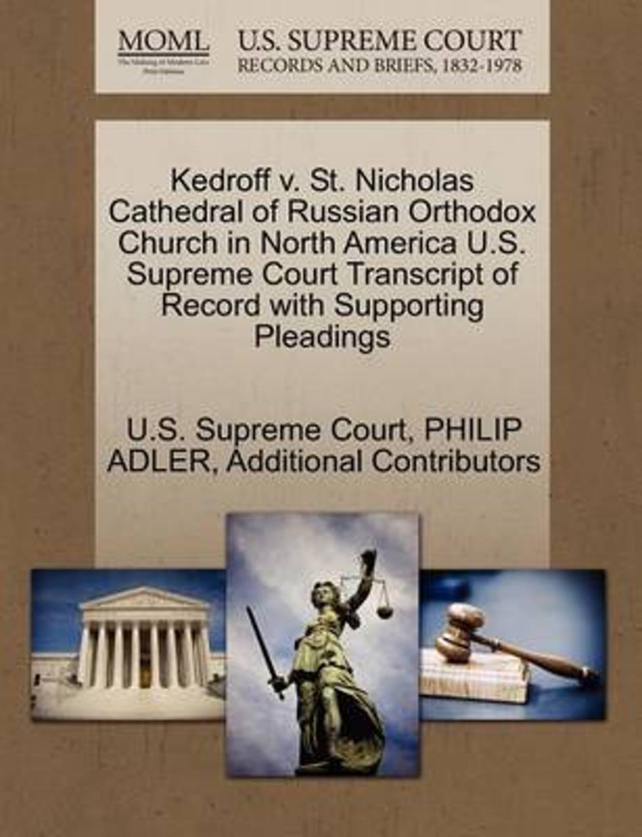 Kedroff V. St. Nicholas Cathedral of Russian Orthodox Church in North America U.S. Supreme Court Transcript of Record with Supporting Pleadings