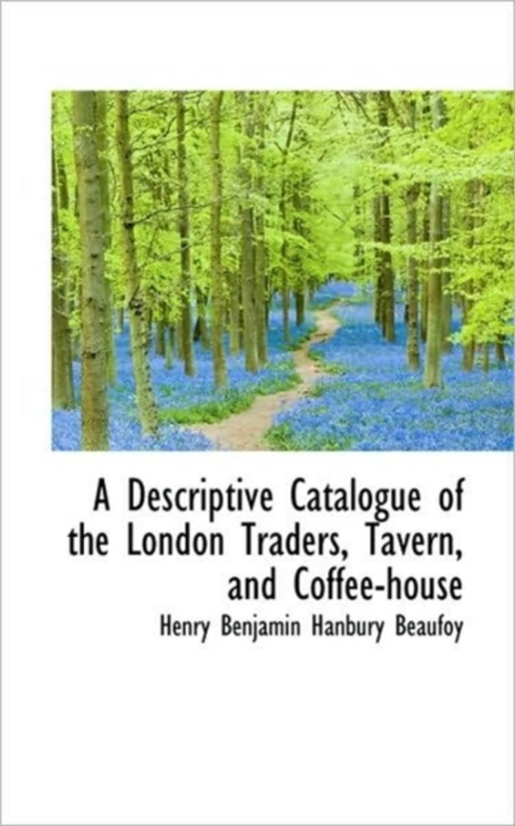 A Descriptive Catalogue of the London Traders, Tavern, and Coffee-House