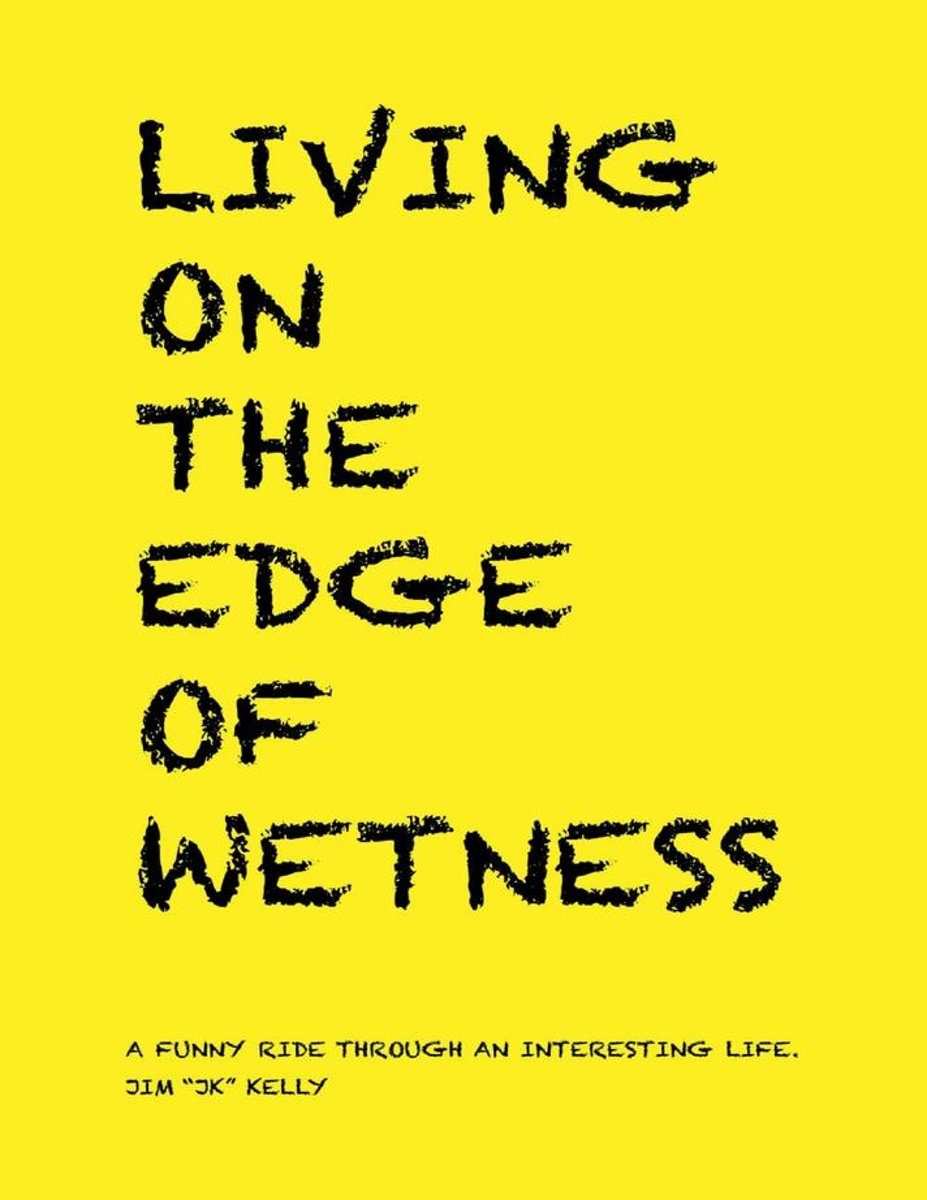 Living On the Edge of Wetness: A Funny Ride Through an Interesting Life