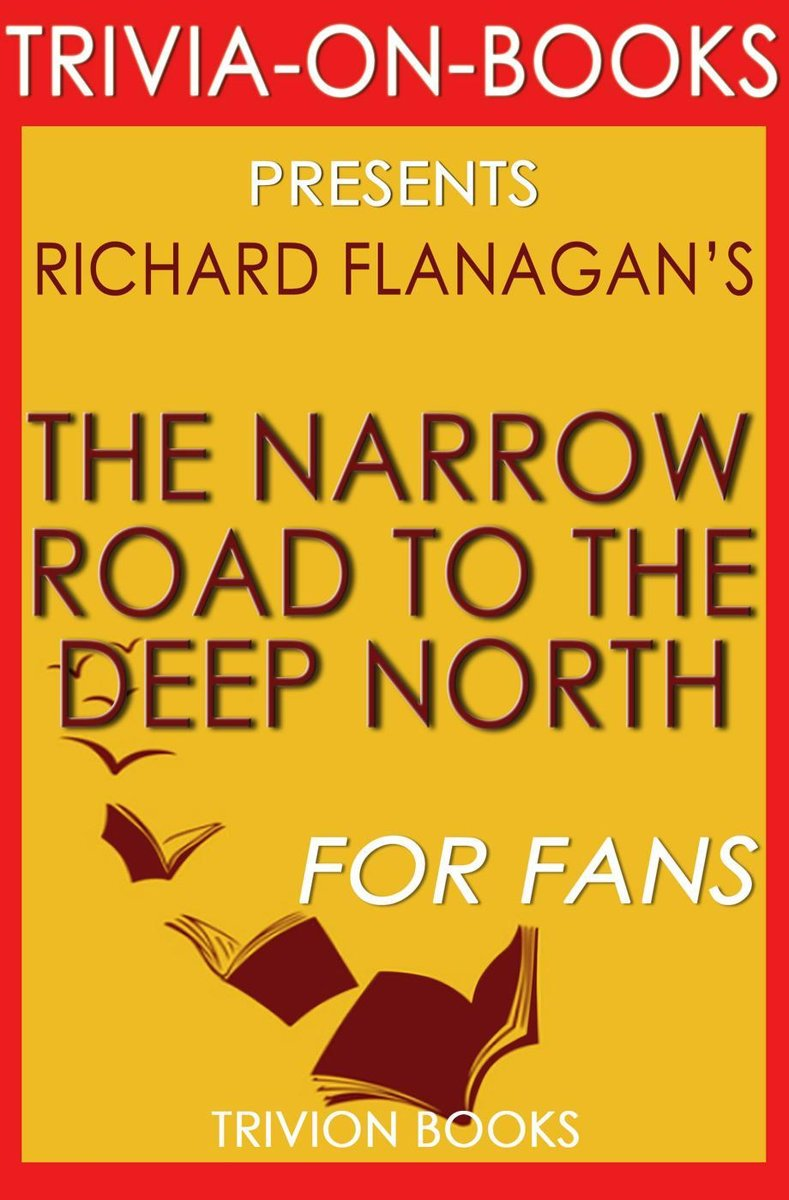The Narrow Road to the Deep North by Richard Flanagan (Trivia-On-Books)