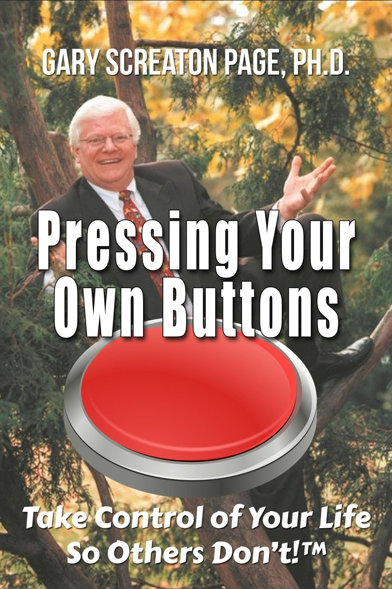 Pressing Your Own Buttons: Take Control of Your Life So Others Don't!™