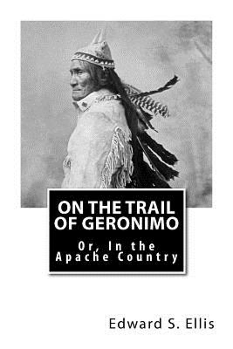 On the Trail of Geronimo