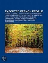 Executed French People: Antoine Lavoisier, Louis Xvi Of France, Marc Bloch, Francois-Noel Babeuf, Georges Danton, Jean Sylvain Bailly