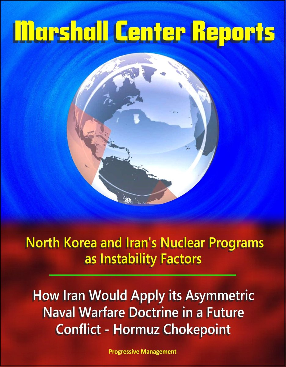 Marshall Center Reports: North Korea and Iran's Nuclear Programs as Instability Factors, How Iran Would Apply its Asymmetric Naval Warfare Doctrine in a Future Conflict - Hormuz Chokepoint