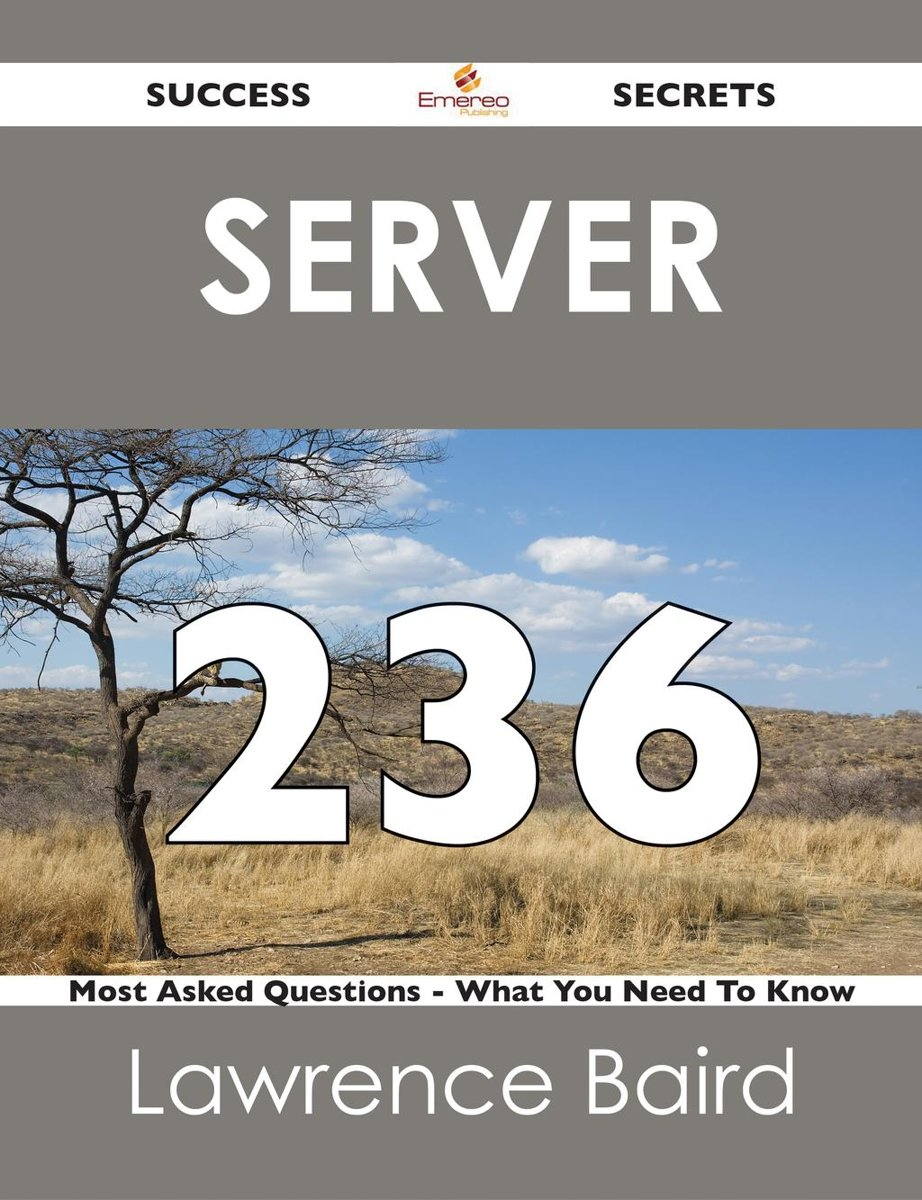 Server 236 Success Secrets - 236 Most Asked Questions On Server - What You Need To Know