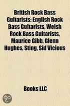 British Rock Bass Guitarists: English Rock Bass Guitarists, Welsh Rock Bass Guitarists, Maurice Gibb, Glenn Hughes, Sting, Lemmy