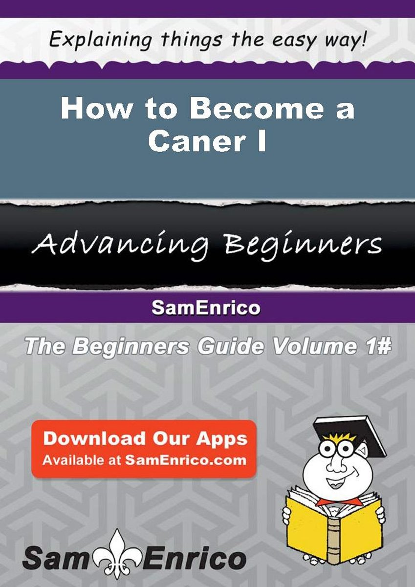 How to Become a Caner I