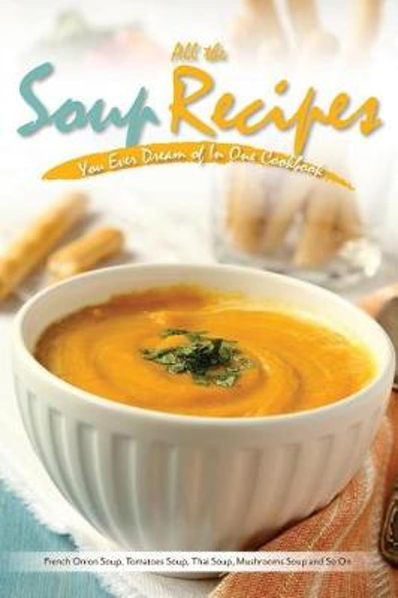All the Soup Recipes You Ever Dream of in One Cookbook