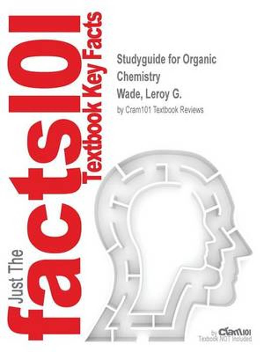 Studyguide for Organic Chemistry by Wade, Leroy G., ISBN 9780321768148