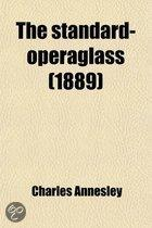 The Standard-Operaglass; Containing the Detailed Plots of Ninety Celebrated Operas, with Critical Remarks, Dates &C. &C