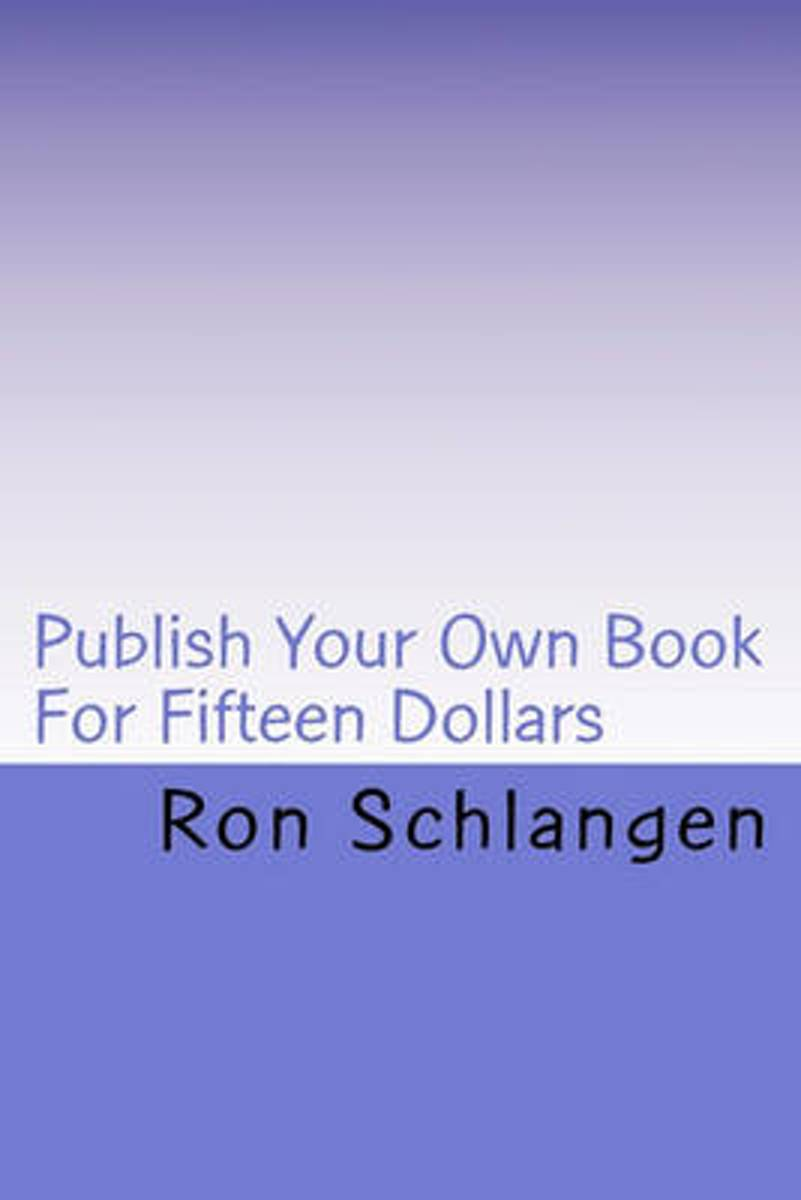 Publish Your Own Book for Fifteen Dollars