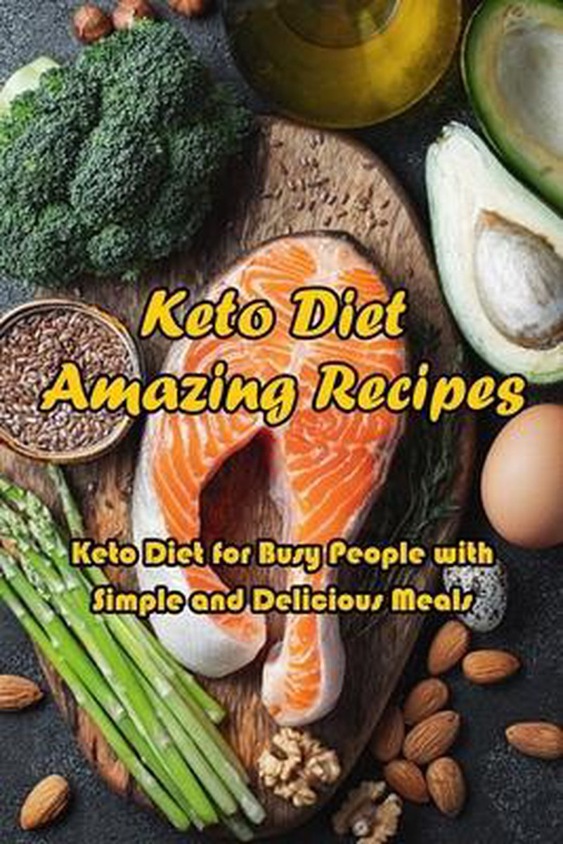 Keto Diet Amazing Recipes: Keto Diet for Busy People with Simple and Delicious Meals: Cookbook for Keto Diet