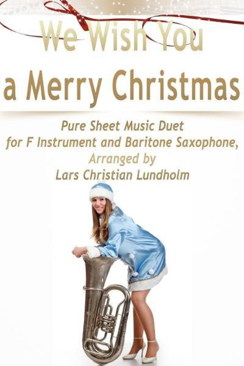 We Wish You a Merry Christmas Pure Sheet Music Duet for F Instrument and Baritone Saxophone, Arranged by Lars Christian Lundholm