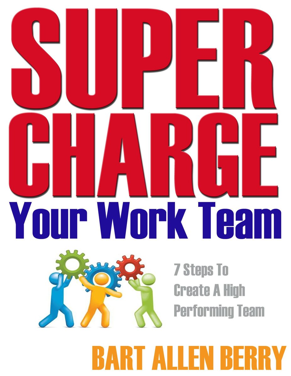 Supercharge Your Work Team Seven Steps To Create A High Performing Team