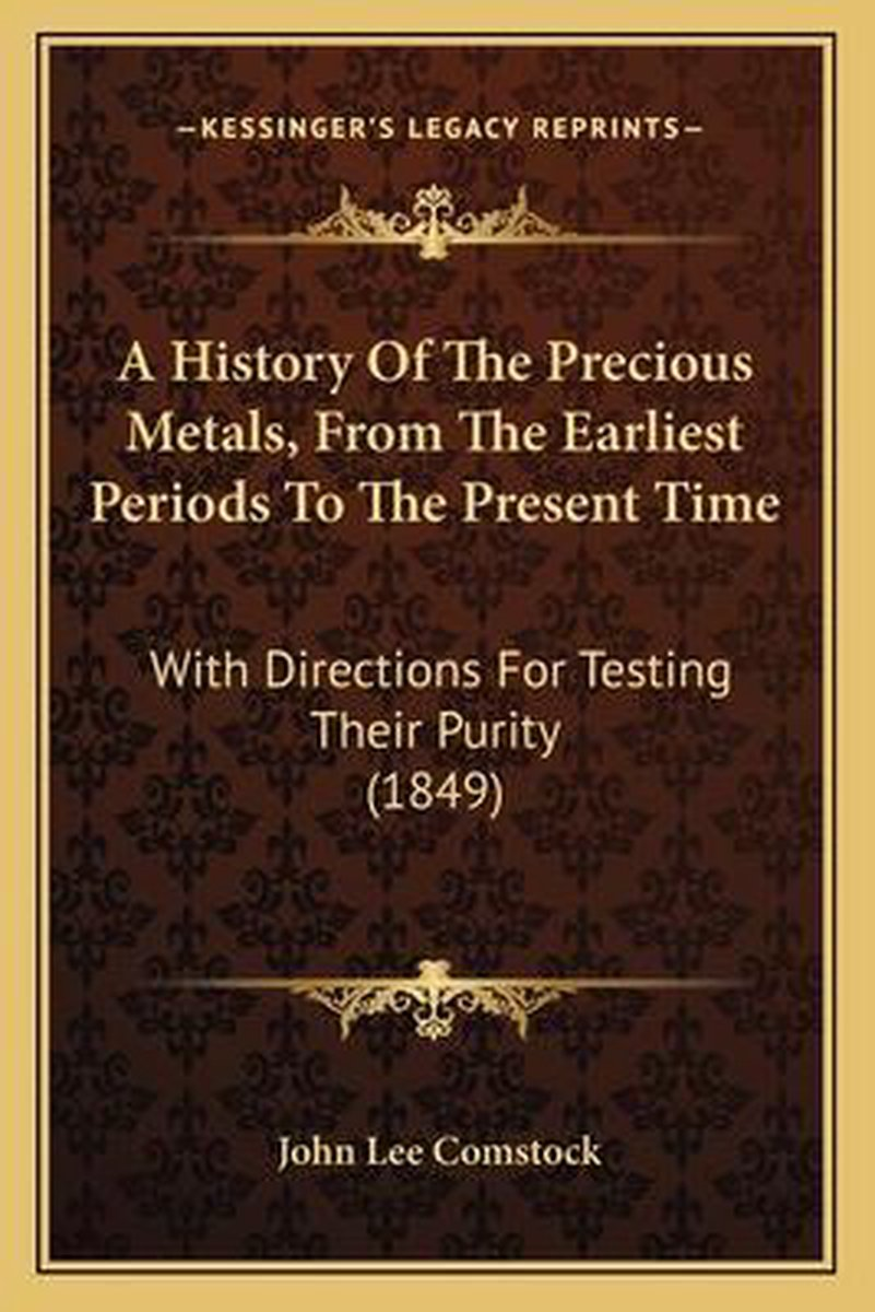 A History of the Precious Metals, from the Earliest Periods a History of the Precious Metals, from the Earliest Periods to the Present Time to the Present Time