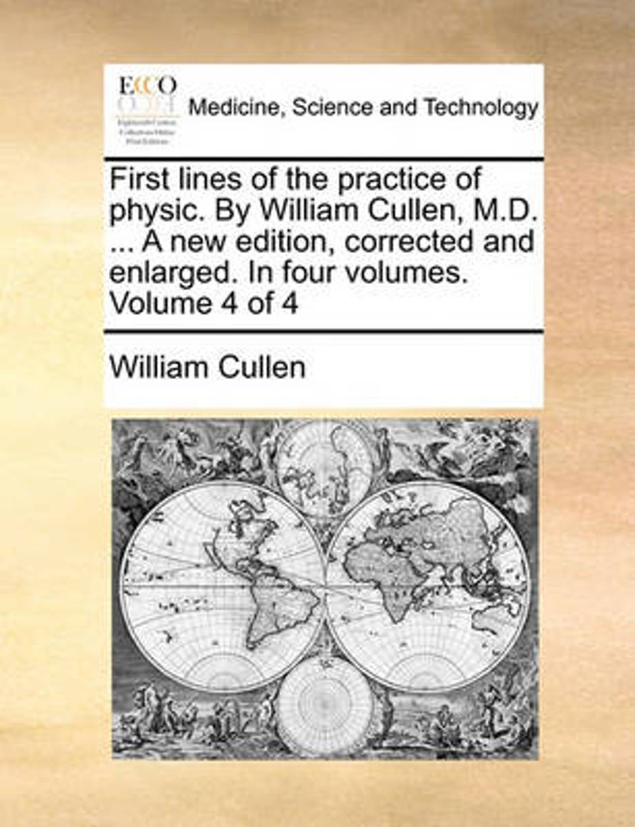 First Lines of the Practice of Physic. by William Cullen, M.D. ... a New Edition, Corrected and Enlarged. in Four Volumes. Volume 4 of 4
