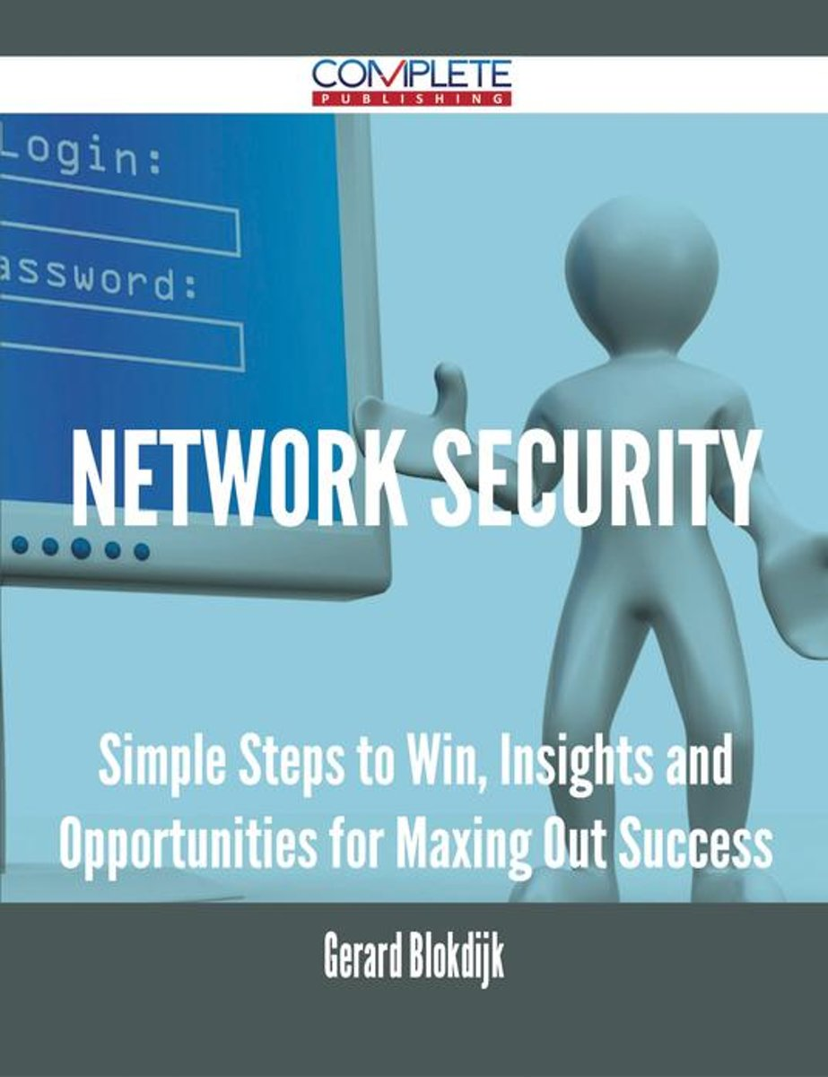 Network Security - Simple Steps to Win, Insights and Opportunities for Maxing Out Success