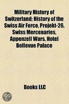 Military History Of Switzerland: History Of The Swiss Air Force, Projekt-26, Swiss Mercenaries, Appenzell Wars, Hotel Bellevue Palace