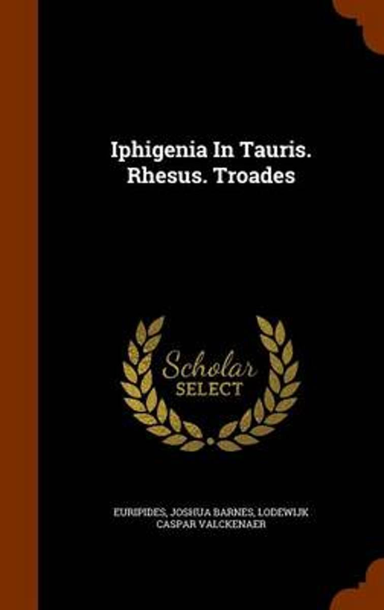 Iphigenia in Tauris. Rhesus. Troades