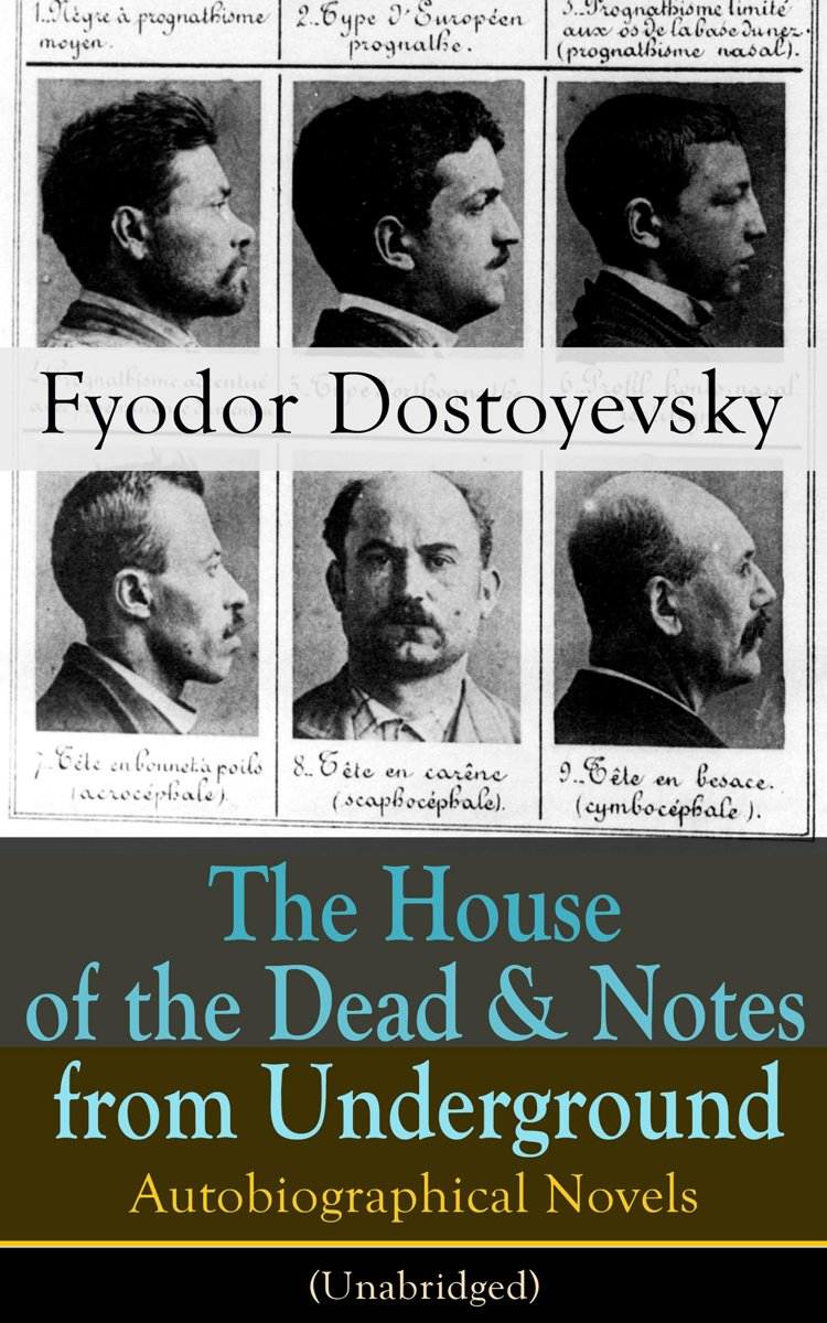 The House of the Dead & Notes from Underground: Autobiographical Novels of Fyodor Dostoyevsky (Unabridged)