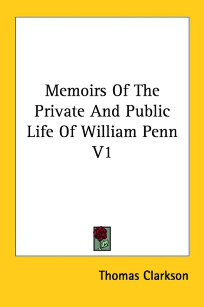 Memoirs of the Private and Public Life of William Penn V1