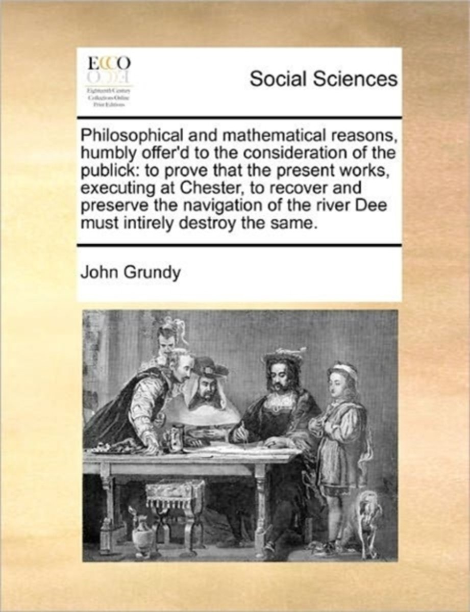 Philosophical and Mathematical Reasons, Humbly Offer'd to the Consideration of the Publick