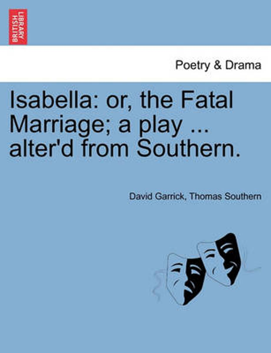 Isabella: or, the Fatal Marriage