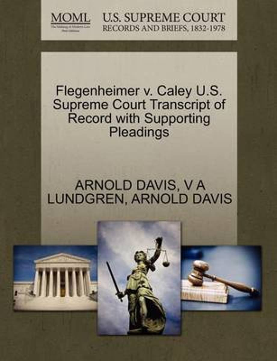 Flegenheimer V. Caley U.S. Supreme Court Transcript of Record with Supporting Pleadings