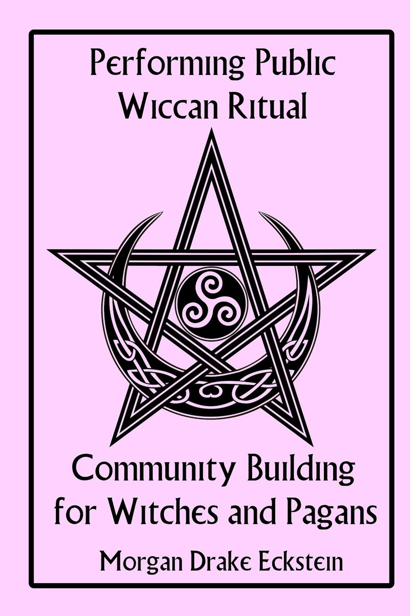 Performing Public Wiccan Ritual: Community Building for Witches and Pagans
