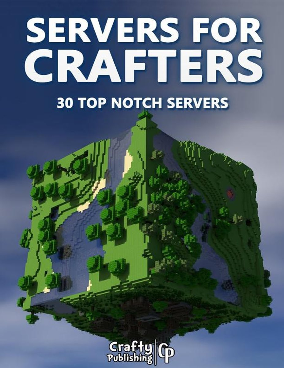 Servers for Crafters - 30 Top Notch Servers: (An Unofficial Minecraft Book)